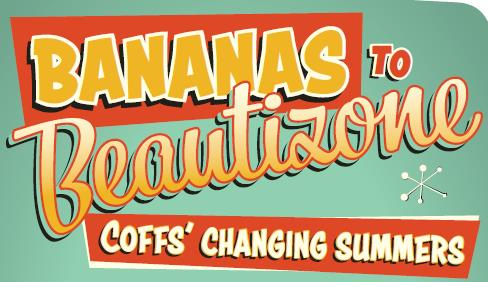 Bananas to Beautizone - Coffs Changing Summers