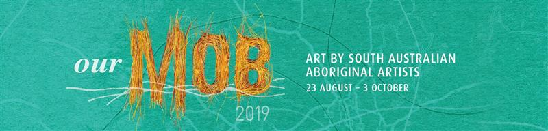 OUR MOB 2019 - Art by South Australian Aboriginal Artists