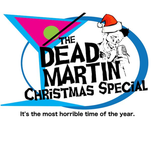 THE DEAD MARTIN CHRISTMAS SPECIAL Will Haunt The MC Showroom This December